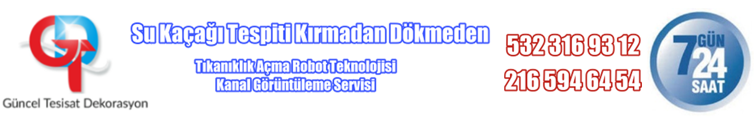 Güncel Tesisat Kanal Açma 0532 316 93 12 Su Kaçağı Tespiti